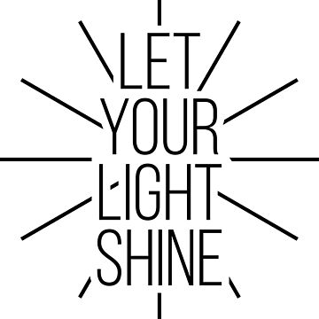 Let Your Light Shine Christian Positive Motivational Tee Shirts by RedYolk