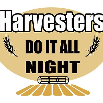 Harvesters do it all night by BeMyGoodTime