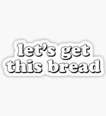 lets get this bread b/w Sticker