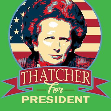 Thatcher For President by idaspark