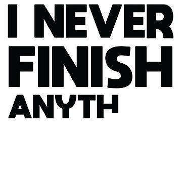 I Never Finish Anything Motivation Lazy People  by allsortsmarket
