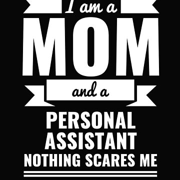 Mom Personal Assistant Nothing Scares me Mama Mother's Day Graduation by losttribe