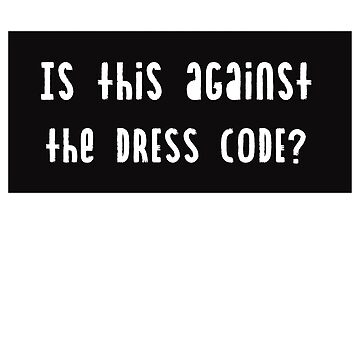 Is This Against The Dress Code Too Funny Gift  by allsortsmarket