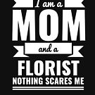 Mom Florist Nothing Scares me Mama Mother's Day Graduation by losttribe