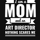 Mom Art Director Nothing Scares me Mama Mother's Day Graduation by losttribe