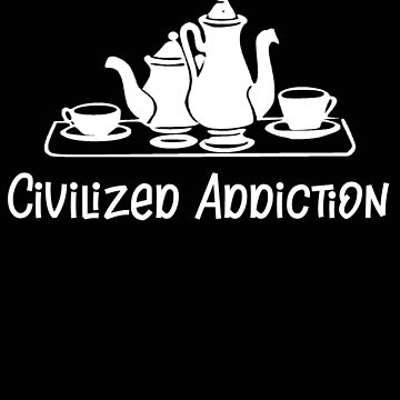 Tea Civilized Addiction by stacyanne324