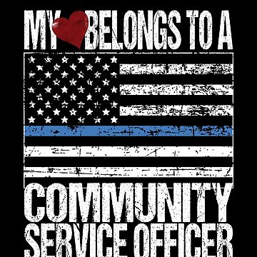 My Heart Belongs To A Community Service Officer by FairOaksDesigns