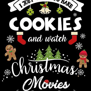 I Just Want To Bake Cookies And Watch Christmas Movies by edgyshop
