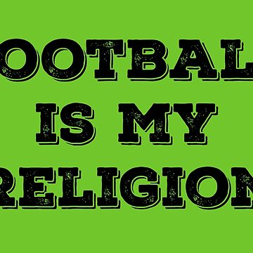 Football is my Religion by HollyPrice