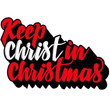 Keep Christ In Christmas by indicap