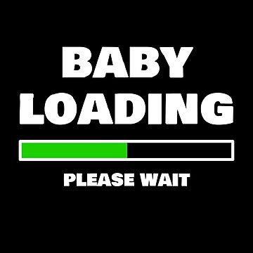 Baby Loading Please Wait Funny Pregnancy Gifts for Expecting Women And Soon To Be Dads by chriswilson111