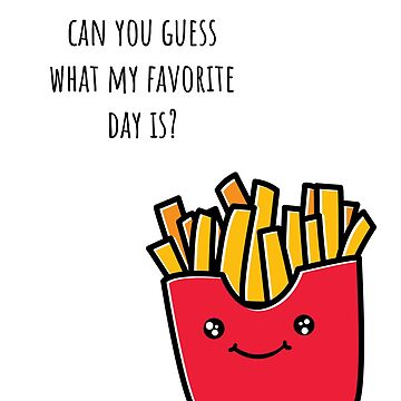 Can you guess what my favorite day is? Fry-day T-Shirt by noirty
