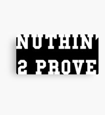 Nuthin' 2 Prove Canvas Print