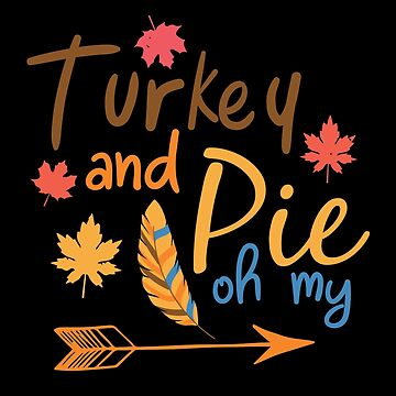 Turkey And Pie Oh My Happy Thanksgiving by BUBLTEES