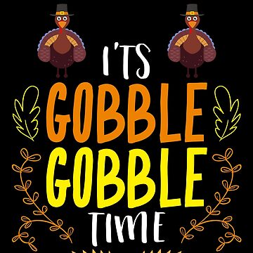 It's Gobble GobbleTime Funny Thanksgiving by BUBLTEES