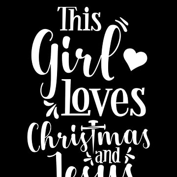 This Girl Loves Christmas And Jesus For Christians by BUBLTEES