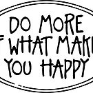 Do More of What Makes You Happy by LudlumDesign