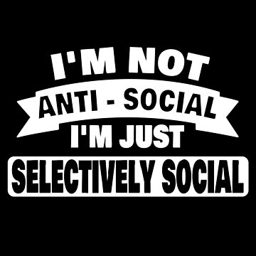 Im Not Anti Social Im Just Selectively Social Funny Gift for Introverts by chriswilson111