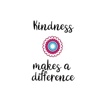 Kindness makes a difference  by IdeasForArtists
