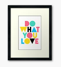 Do What You Love. Framed Print