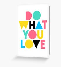 Do What You Love. Greeting Card