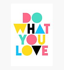 Do What You Love. Photographic Print