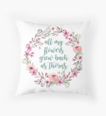 all my flowers grew back as thorns. Throw Pillow