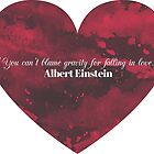 """You can't blame gravity for falling in love"" -Albert Einstein by Sonof-Deair"