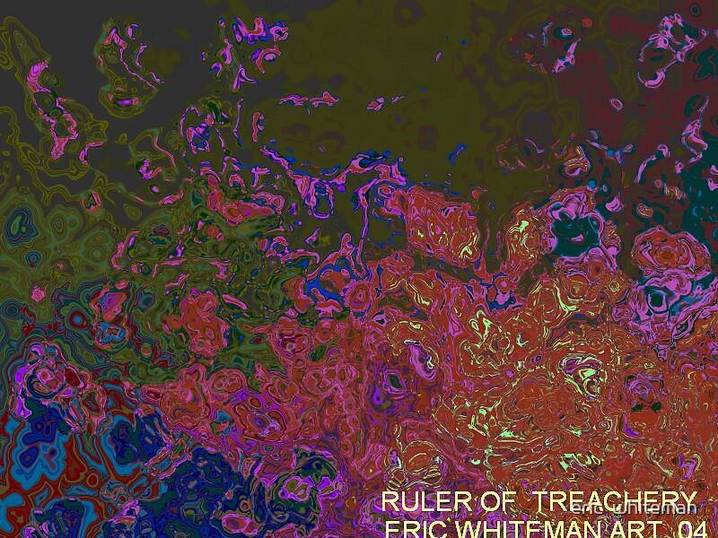 ( RULER OF TREACHERY ) ERIC WHITEMAN  ART   by eric  whiteman