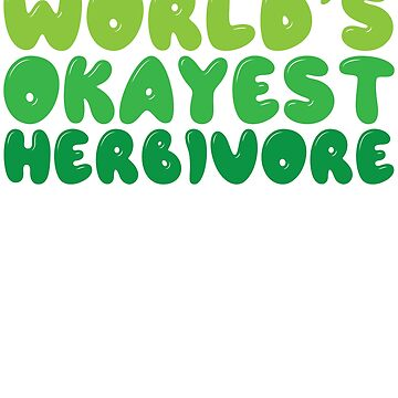 World's Okayest Herbivore by kamrankhan