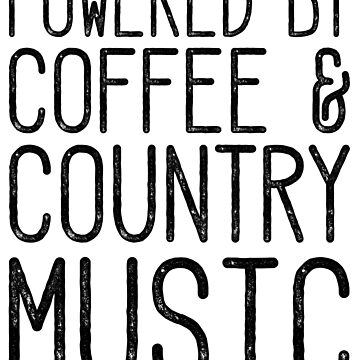 Powered By Coffee And Country Music by kamrankhan
