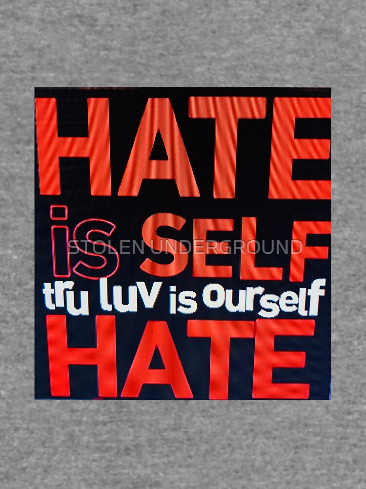 HATE IS SELF HATE by Createlove1111