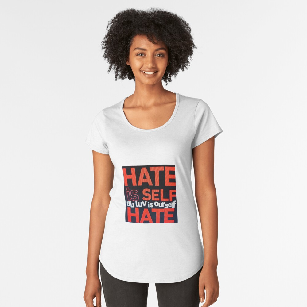 HATE IS SELF HATE Women's Premium T-Shirt Front