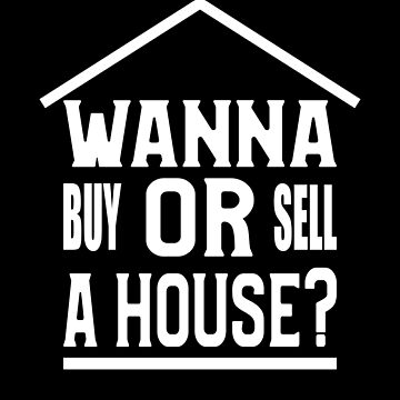 Wanna A Buy Or Sell A House by FairOaksDesigns