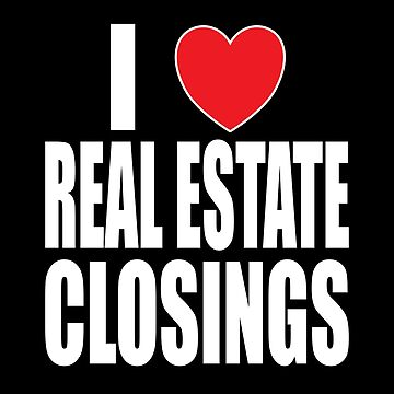 I Love Real Estate Closings by FairOaksDesigns