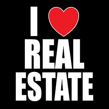 I Love Real Estate by FairOaksDesigns