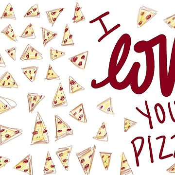I Love You, Pizza by meganschwindler