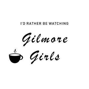I'd rather be watching Gilmore Girls by Hallows03