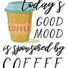 « La bonne humeur d'aujourd'hui est commanditée par le café » par anabellstar