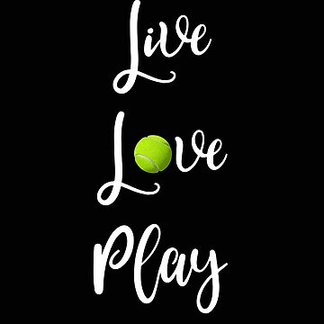 Tennis Live Love Play Tennis by stacyanne324