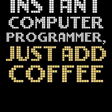 Computer Programming Just Add Coffee Programmers by KanigMarketplac