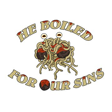 He Boiled For Your Sins - flying Spaghetti Monster by Shiertdork