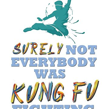 SURELY NOT EVERYBODY WAS KUNG FU FIGHTING T-shirt  by arkanabbas2000
