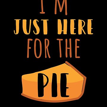 Thanksgiving Food Shirt I'm Just Here For The Pie T-Shirt by davdmark