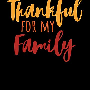 Thankful For My Family T-Shirt Thanksgiving Family Gift Tee by davdmark