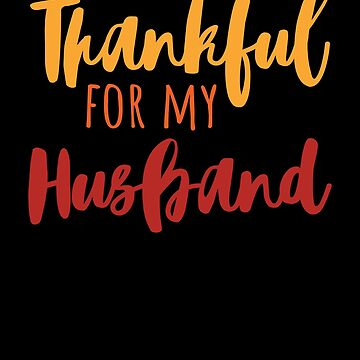 Thankful For My Husband T-Shirt Thanksgiving Family Gift Tee by davdmark