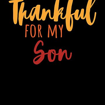 Thankful For My Son T-Shirt Thanksgiving Family Gift Tee by davdmark