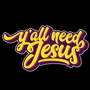 'Y'all Need Jesus' Great Inspirational Christian Gift by leyogi