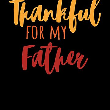 Thankful For My Father T-Shirt Thanksgiving Family Gift Tee by davdmark