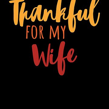 Thankful For My Wife T-Shirt Thanksgiving Family Gift Tee by davdmark
